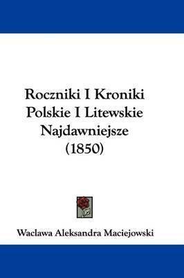 Roczniki I Kroniki Polskie I Litewskie Najdawniejsze (1850) by Waclawa Aleksandra Maciejowski