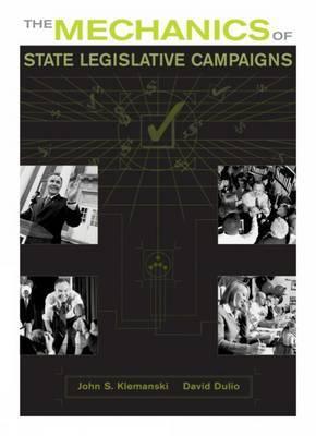 The Mechanics of State Legislative Campaigns by John S. Klemanski