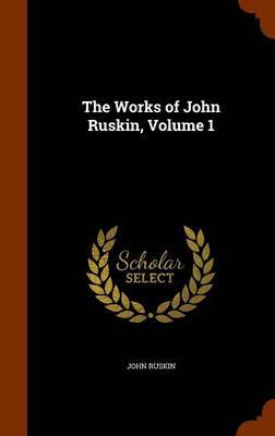The Works of John Ruskin, Volume 1 by John Ruskin image