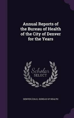 Annual Reports of the Bureau of Health of the City of Denver for the Years image