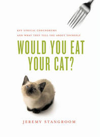 Would You Eat Your Cat?: Key Ethical Conundrums, and What They Tell You About Yourself by Jeremy Stangroom image