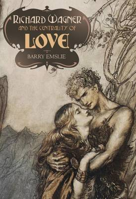 Richard Wagner and the Centrality of Love by Barry Emslie image