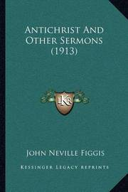 Antichrist and Other Sermons (1913) by John Neville Figgis