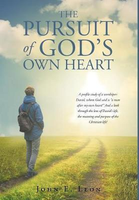 The Pursuit of God's Own Heart by John E Leon