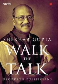 WALK THE TALK by Shekhar Gupta image