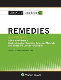 Casenote Legal Briefs for Remedies, Keyed to Laycock and Hasan by Casenote Legal Briefs