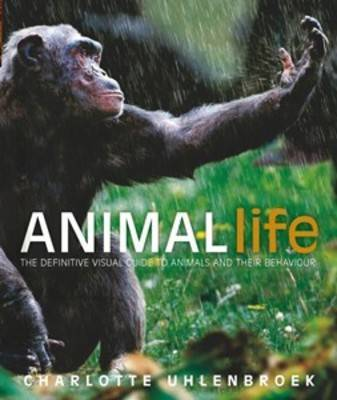 Animal Life: The Definitive Visual Guide to Animals and their Behaviour by Charlotte Uhlenbroek image