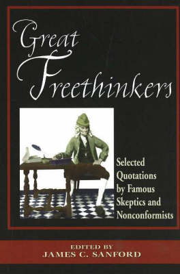 Great Freethinkers: Selected Quotations by Famous Skeptics and Nonconformists by James C. Sanford image