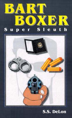 Bart Boxer: Super Sleuth by S. S. De Lon image