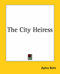 The City Heiress by Aphra Behn
