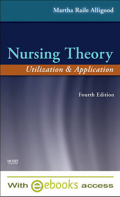 Nursing Theory - Text and E-Book Package: Utilization and Application by Martha Raile Alligood image