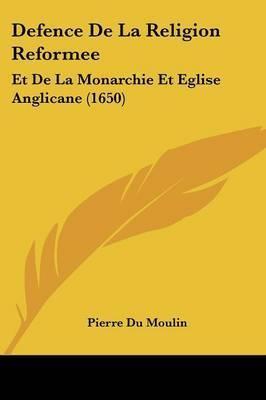 Defence De La Religion Reformee: Et De La Monarchie Et Eglise Anglicane (1650) by Pierre Du Moulin image