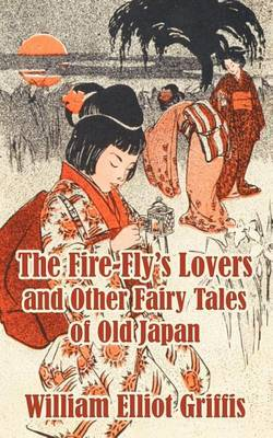 The Fire-Fly's Lovers and Other Fairy Tales of Old Japan by William Elliot Griffis