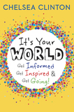 It's Your World: Get Informed, Get Inspired & Get Going! by Chelsea Clinton