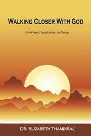 Walking Closer with God by Dr Elizabeth Thambiraj