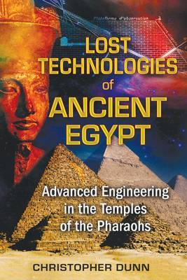 Lost Technologies of Ancient Egypt by Christopher Dunn