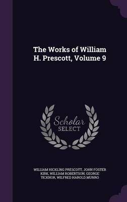 The Works of William H. Prescott, Volume 9 by William Hickling Prescott image