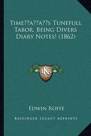 Timeacentsa -A Centss Tunefull Tabor, Being Divers Diary Notes! (1862) by Edwin Roffe