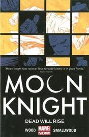 Moon Knight Volume 2: Dead Will Rise by Brian Wood