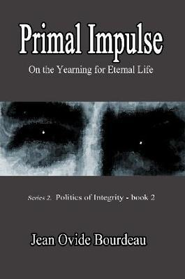 Primal Impulse: on the Yearning for Eternal Life and Other