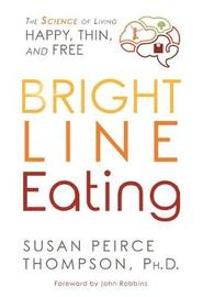Bright Line Eating by Susan Peirce Thompson