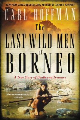 The Last Wild Men of Borneo by Carl Hoffman image