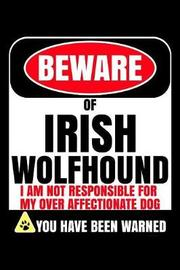 Beware Of Irish Wolfhound I Am Not Responsible For My Over Affectionate Dog You Have Been Warned by Harriets Dogs image