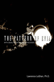 The Pattern of Evil: Myth, Social Perception and the Holocaust by Ph.D., Lawrence LeShan image