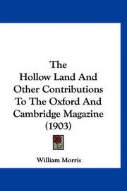 The Hollow Land and Other Contributions to the Oxford and Cambridge Magazine (1903) by William Morris