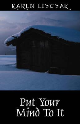Put Your Mind to It by Karen Liscsak
