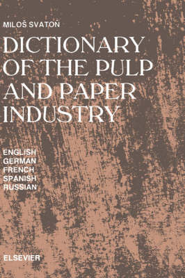 Dictionary of the Pulp and Paper Industry by M. Svaton