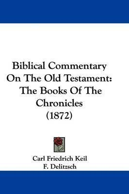 Biblical Commentary On The Old Testament: The Books Of The Chronicles (1872) by Carl Friedrich Keil