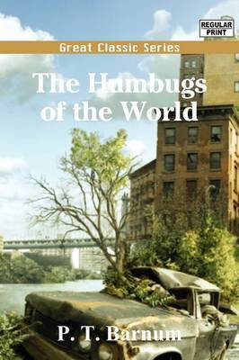 The Humbugs of the World by P.T.Barnum