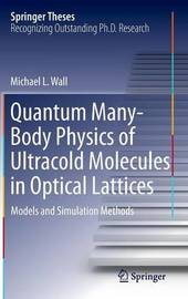 Quantum Many-Body Physics of Ultracold Molecules in Optical Lattices by Michael L. Wall