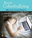 Beyond Cyberbullying: An Essential Guide for Parenting in the Digital Age by Michael Carr-Gregg