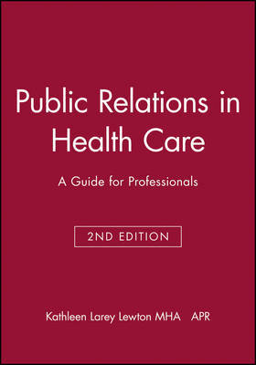 Public Relations in Health Care by Kathleen Larey Lewton