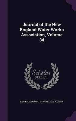 Journal of the New England Water Works Association, Volume 34 image