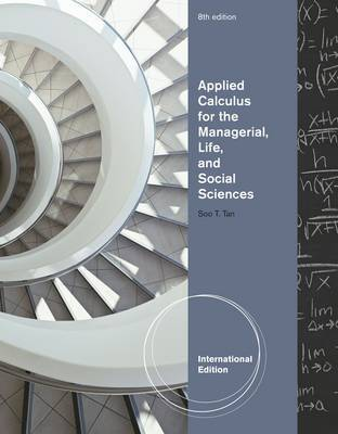 Applied Calculus for the Managerial, Life, and Social Sciences by Soo Tan