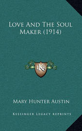 Love and the Soul Maker (1914) by Mary Austin
