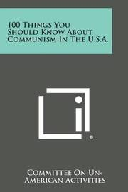 100 Things You Should Know about Communism in the U.S.A. by Committee on Un-American Activities