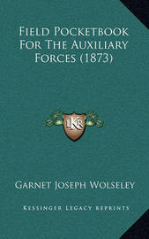 Field Pocketbook for the Auxiliary Forces (1873) by Garnet Joseph Wolseley