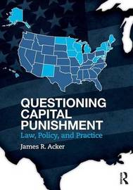 Questioning Capital Punishment by James R Acker