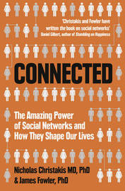 Connected: The Amazing Power of Social Networks and How They Shape Our Lives by Nicholas A Christakis
