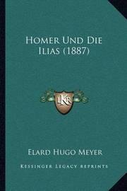 Homer Und Die Ilias (1887) by Elard Hugo Meyer