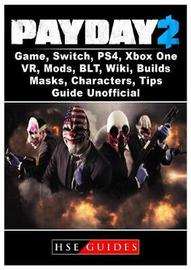 Payday 2 Game, Switch, Ps4, Xbox One, Vr, Mods, Blt, Wiki, Builds, Masks, Characters, Tips, Guide Unofficial by Hse Guides
