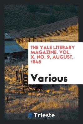 The Yale Literary Magazine. Vol. X, No. 9, August, 1845 by Various ~