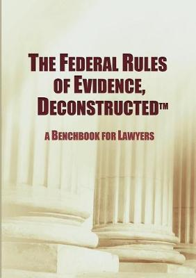 The Federal Rules of Evidence, Deconstructed by Maurice F Baggiano image