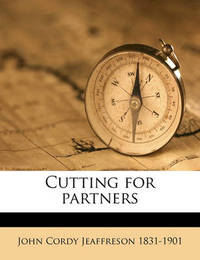 Cutting for Partners Volume 1 by John Cordy Jeaffreson
