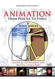 Animation from Pencils to Pixels by Tony White