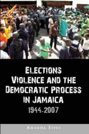 Elections, Violence and the Democratic Process in Jamaica by Amanda Sives image